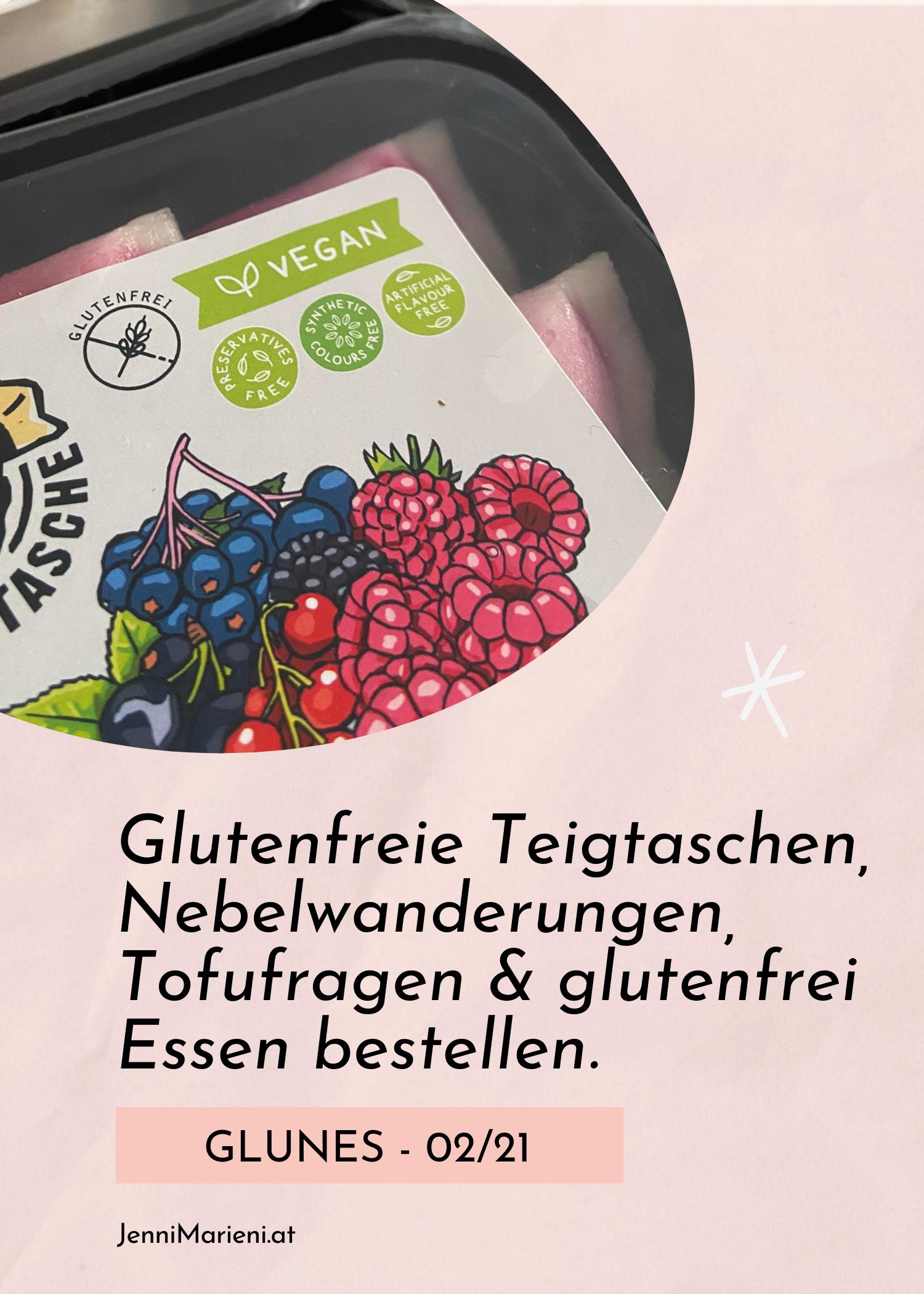 GLUNES: Februar 2021 – Glutenfreie Teigtaschen, Nebelwanderungen, Tofufragen & glutenfrei Essen bestellen.